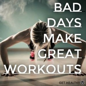 Other - Bad Days Make Great Workouts!